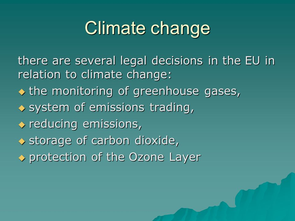 Climate change there are several legal decisions in the EU in relation to climate change: the monitoring of greenhouse gases,