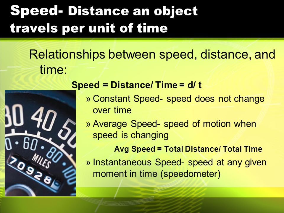 Speed- Distance an object travels per unit of time