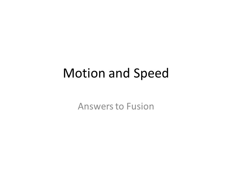 Motion And Speed Answers To Fusion Ppt Video Online Download