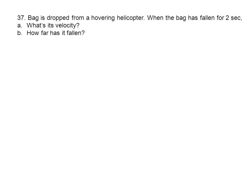 37. Bag is dropped from a hovering helicopter