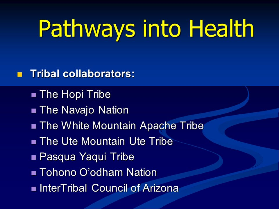 Pathways into Health Tribal collaborators: The Hopi Tribe