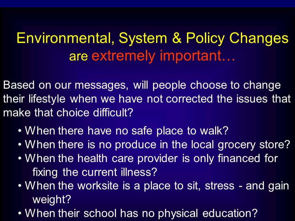Environmental, System & Policy Changes