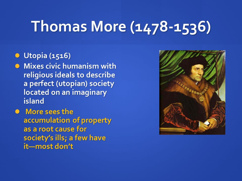 a society and culture of an imaginary island in utopia by sir thomas more N a book written by sir thomas more (1516) describing the perfect society on an imaginary island etymologies from the american heritage dictionary of the english language, 4th edition new latin topia, imaginary island in utopia by sir thomas more: greek ou, not, no.