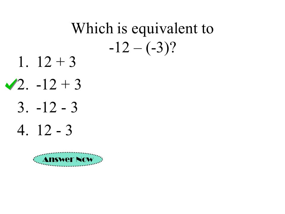 Which is equivalent to -12 – (-3)