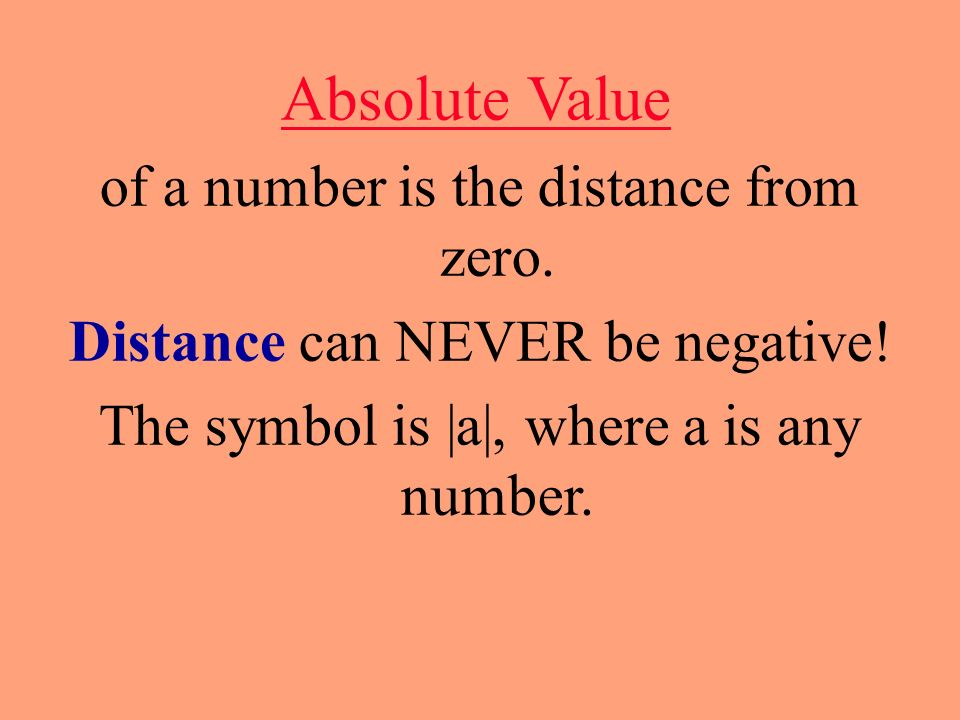 Absolute Value of a number is the distance from zero.