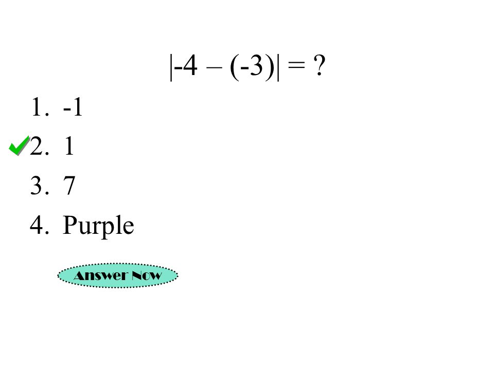 |-4 – (-3)| = Purple Answer Now