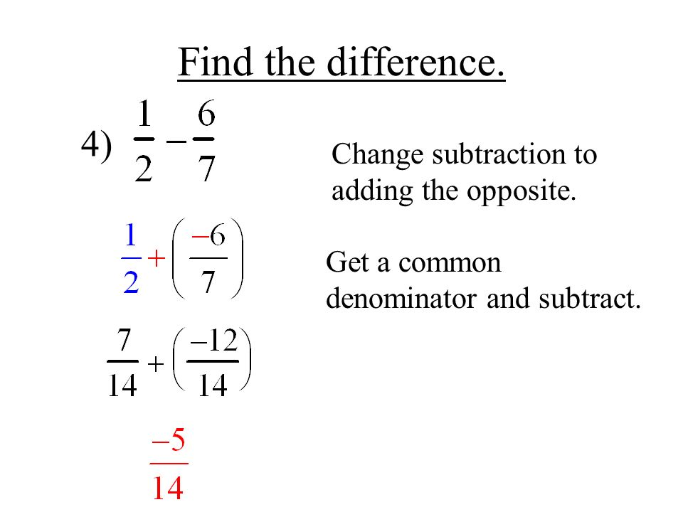 Find the difference. 4) Change subtraction to adding the opposite.