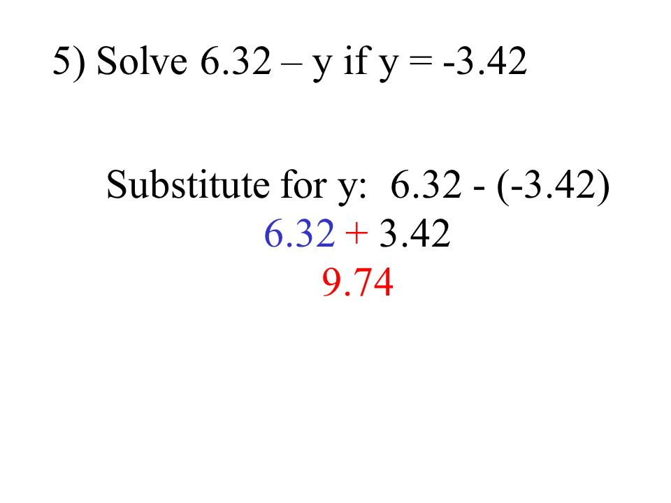 5) Solve 6.32 – y if y = Substitute for y: (-3.42)