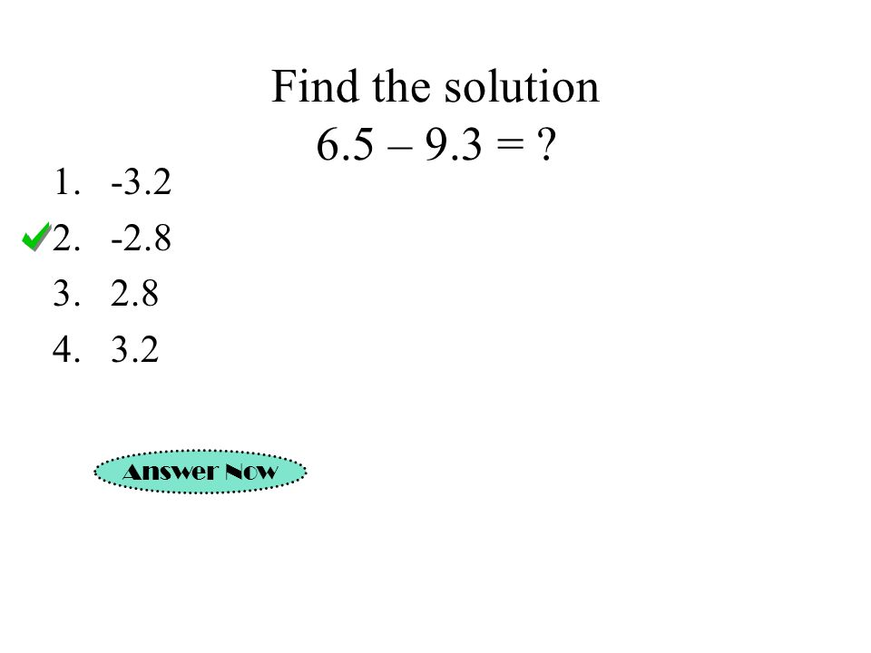 Find the solution 6.5 – 9.3 = Answer Now