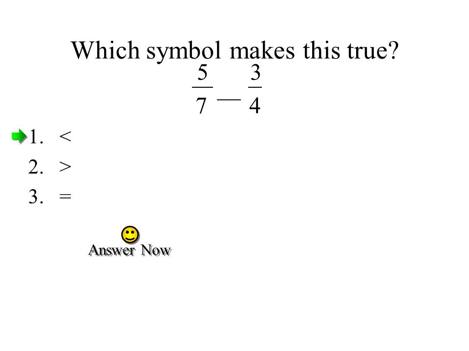 Which symbol makes this true
