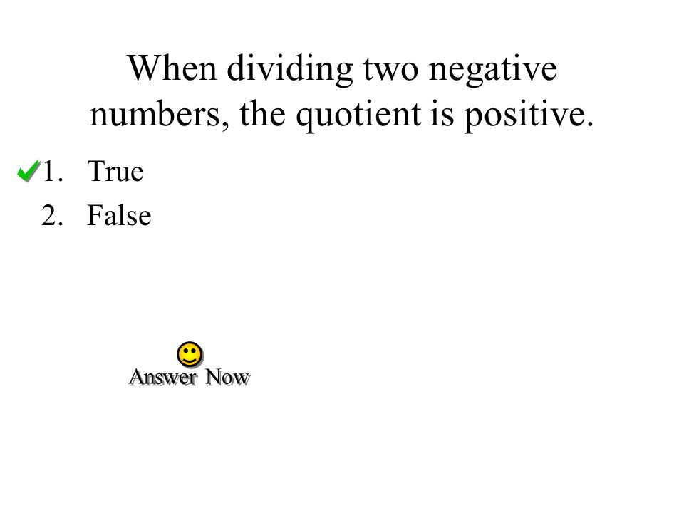 When dividing two negative numbers, the quotient is positive.