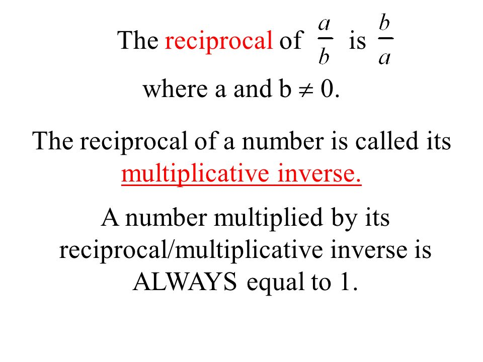 The reciprocal of a number is called its multiplicative inverse.
