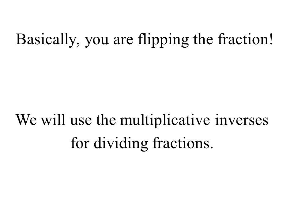 Basically, you are flipping the fraction!