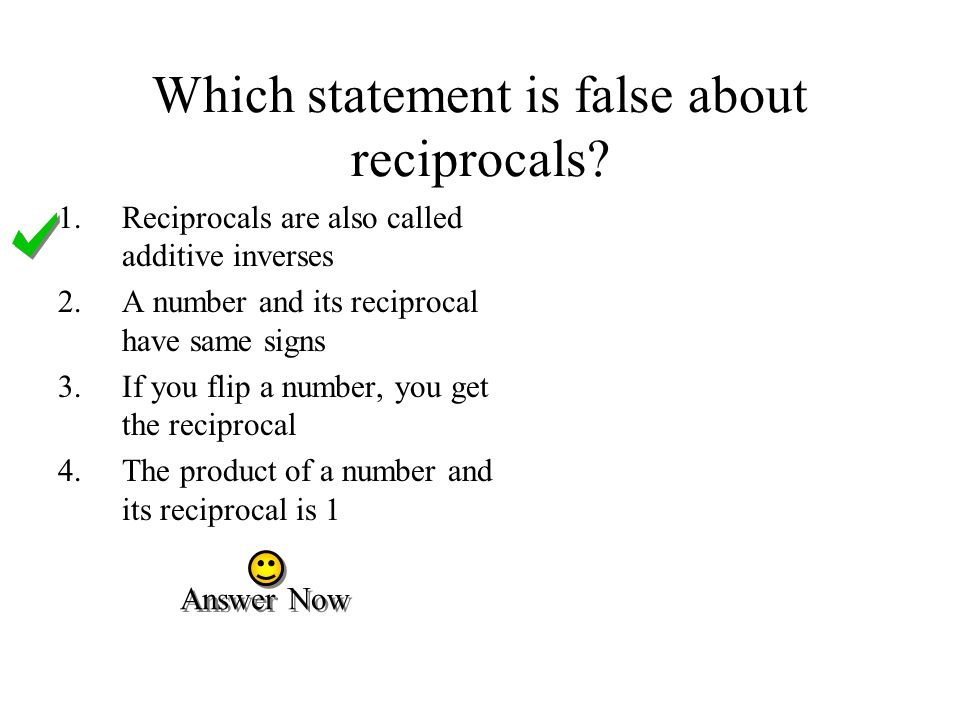 Which statement is false about reciprocals