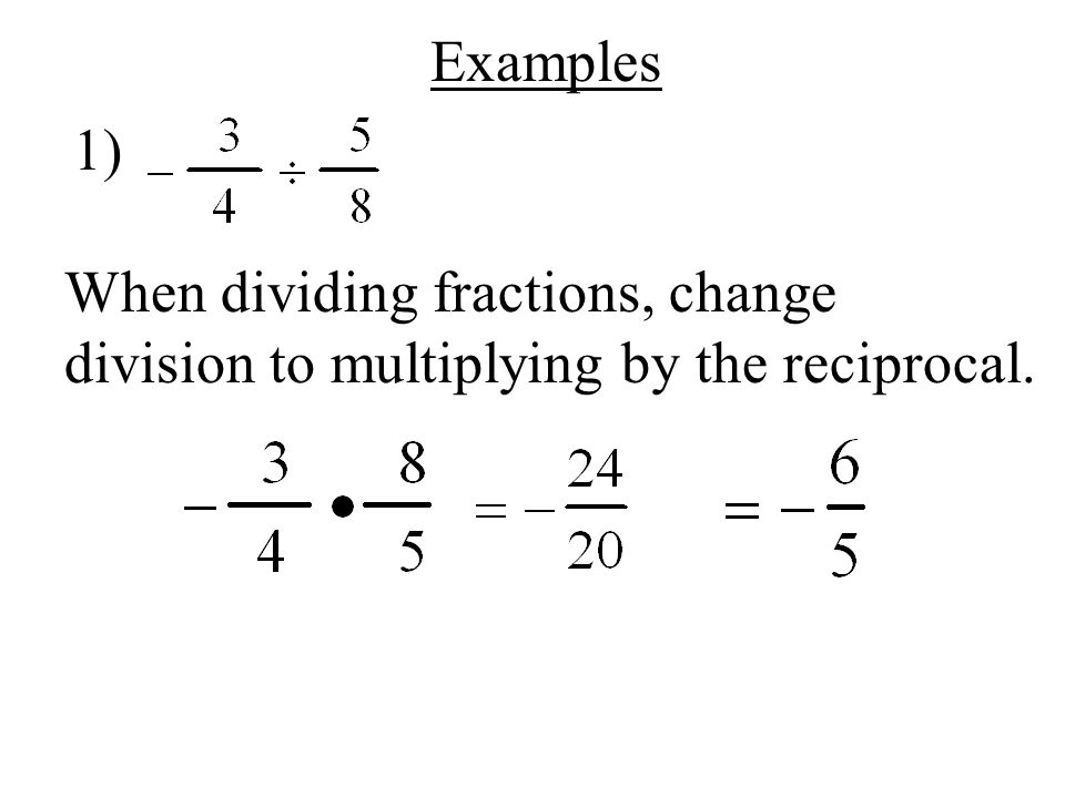 Examples 1) When dividing fractions, change division to multiplying by the reciprocal.