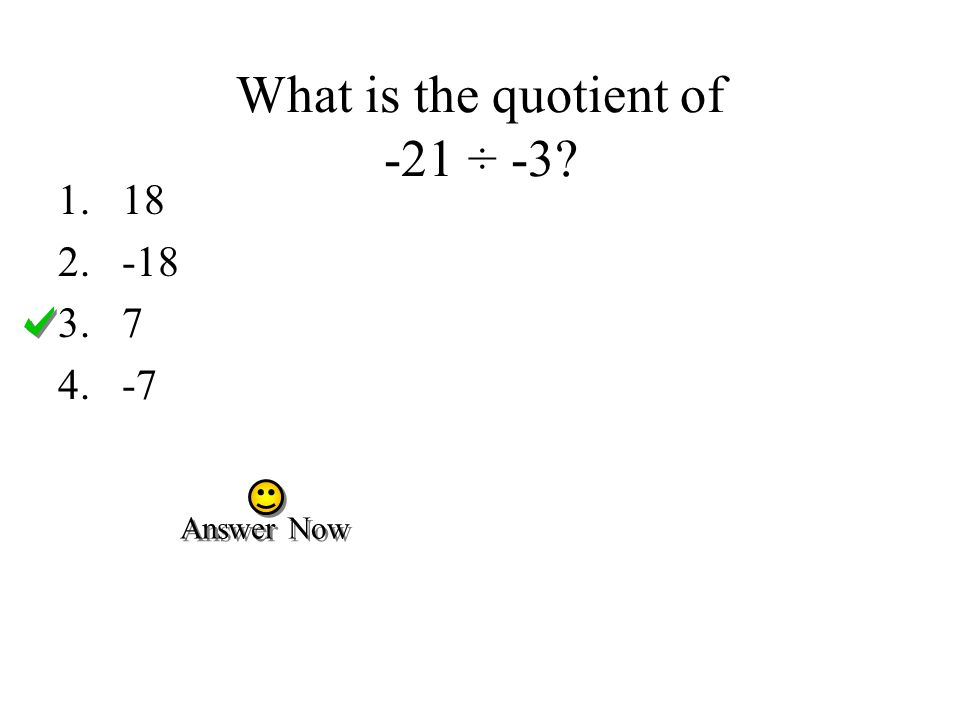 What is the quotient of -21 ÷ -3