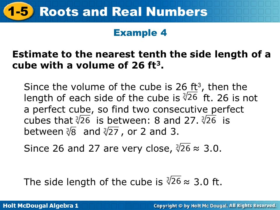 Example 4 Estimate to the nearest tenth the side length of a cube with a volume of 26 ft3.