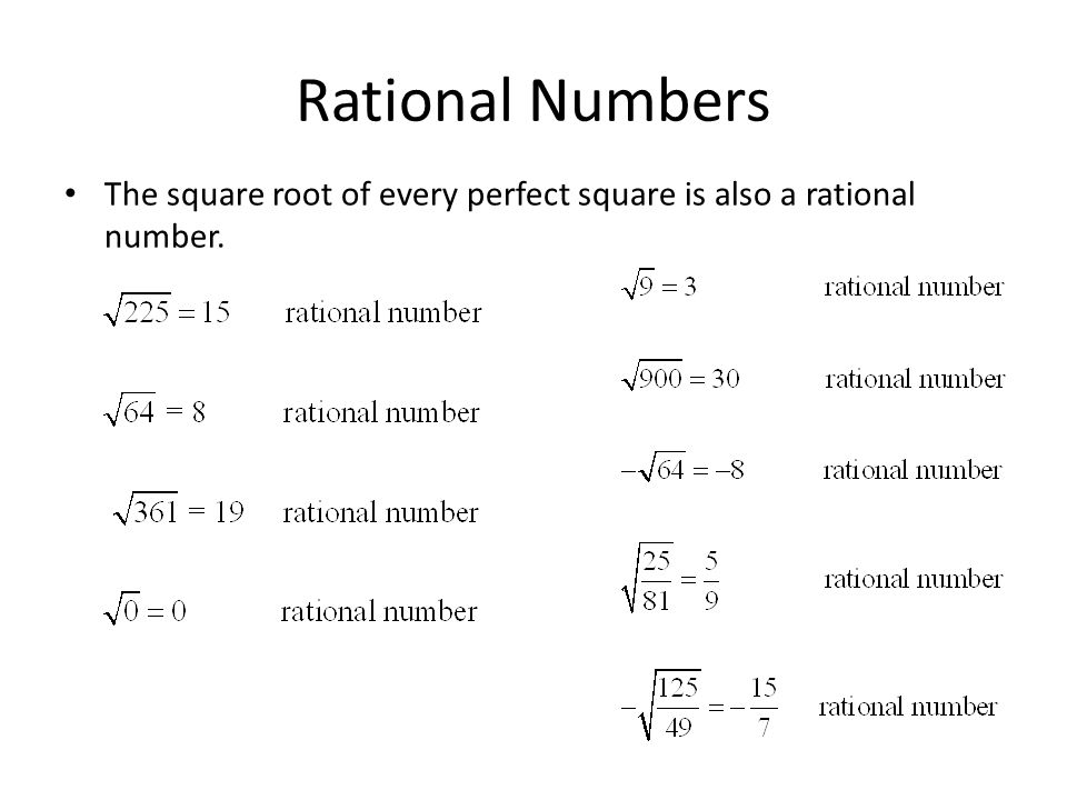 Rational Numbers The square root of every perfect square is also a rational number.