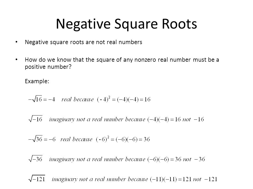 Negative Square Roots Negative square roots are not real numbers