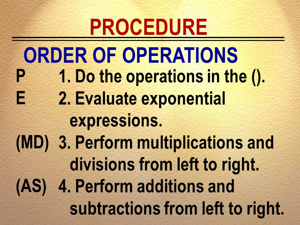 PROCEDURE ORDER OF OPERATIONS Do the operations in the (). P