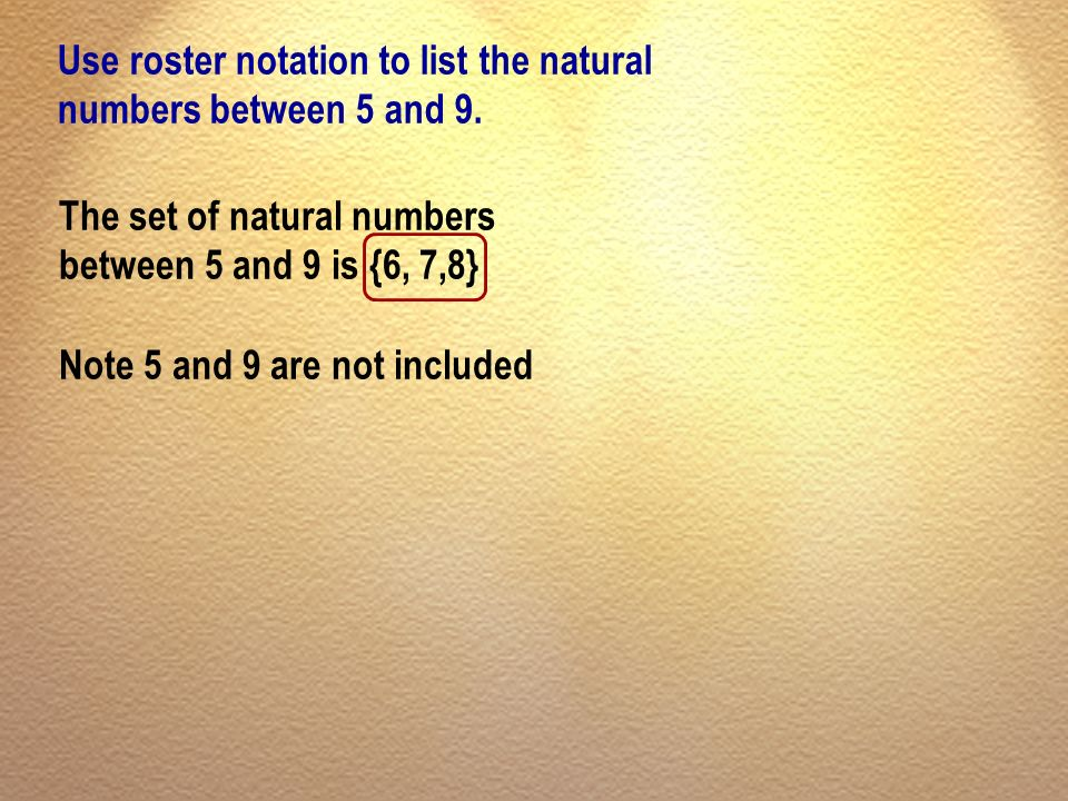 Use roster notation to list the natural numbers between 5 and 9.