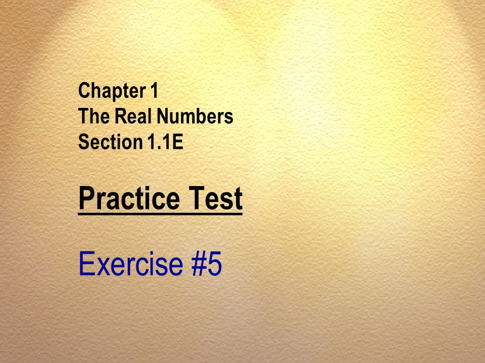 Chapter 1 The Real Numbers Section 1.1E