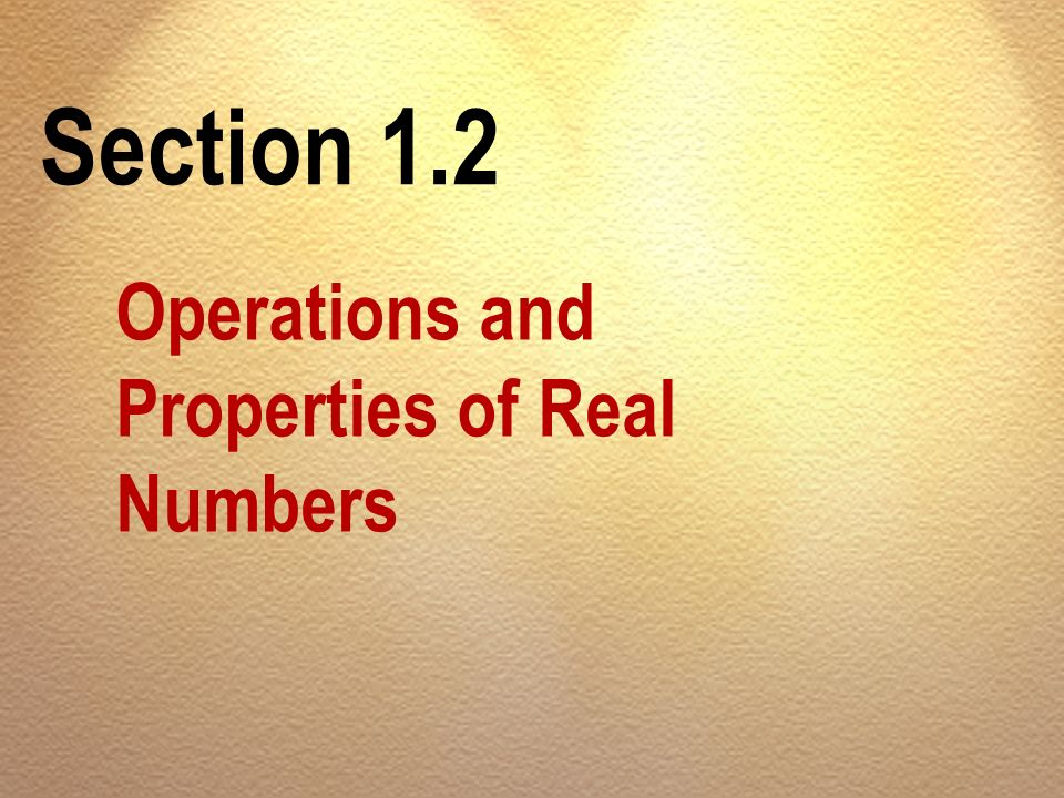 Section 1.2 Operations and Properties of Real Numbers