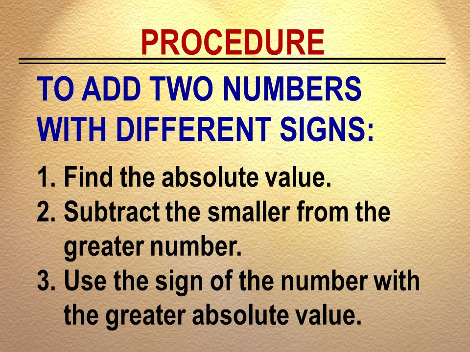 PROCEDURE TO ADD TWO NUMBERS WITH DIFFERENT SIGNS: