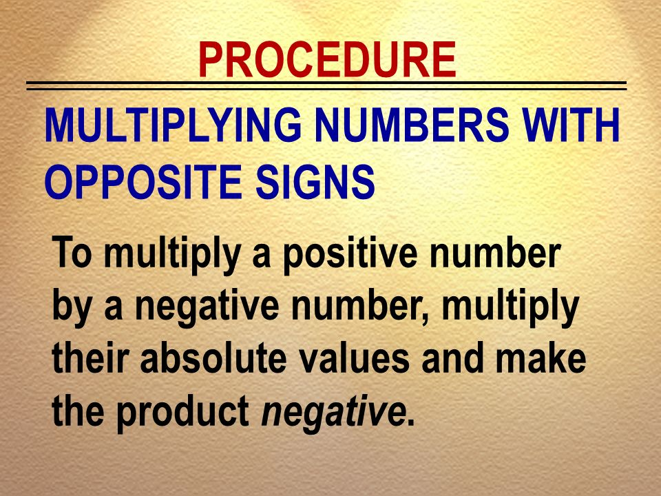 PROCEDURE MULTIPLYING NUMBERS WITH OPPOSITE SIGNS