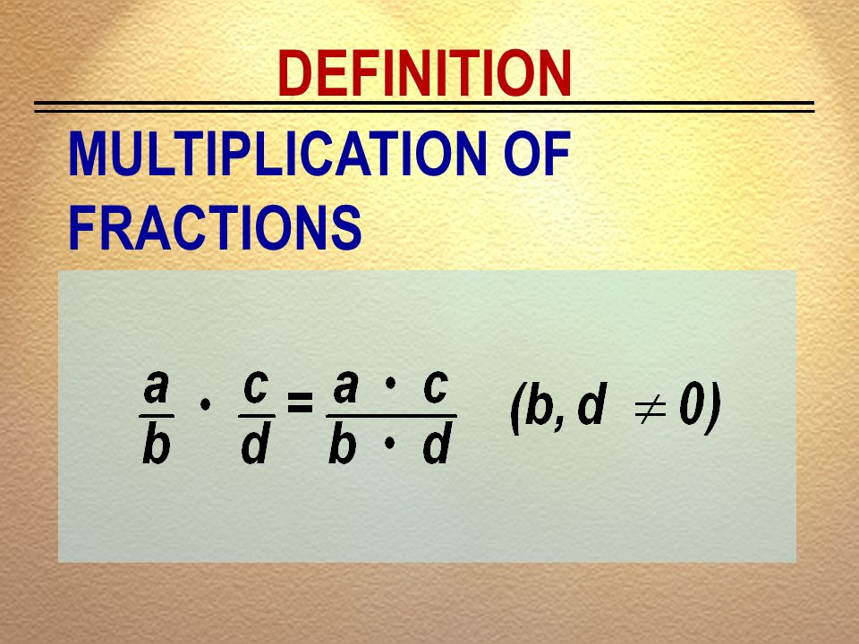 DEFINITION MULTIPLICATION OF FRACTIONS