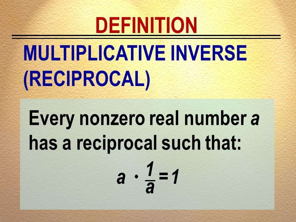 DEFINITION MULTIPLICATIVE INVERSE (RECIPROCAL)