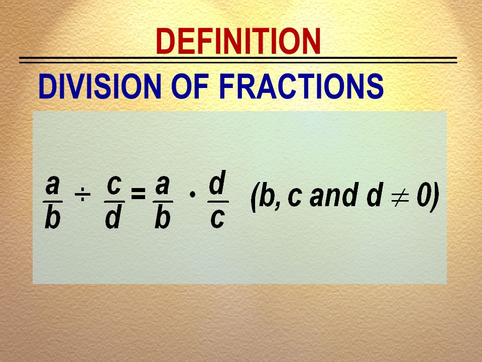 DEFINITION DIVISION OF FRACTIONS