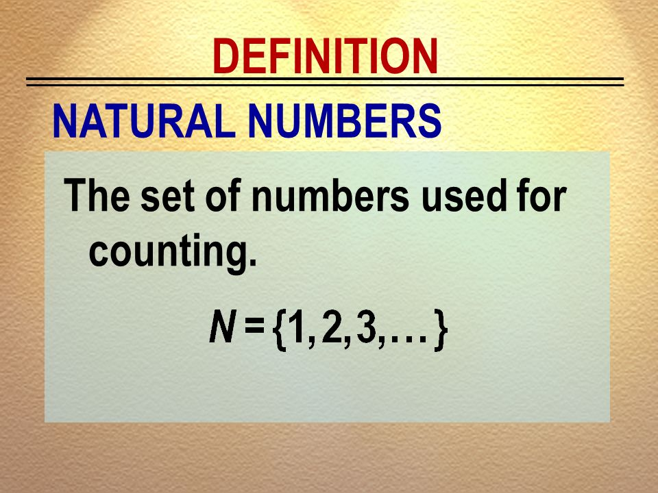DEFINITION NATURAL NUMBERS The set of numbers used for counting.