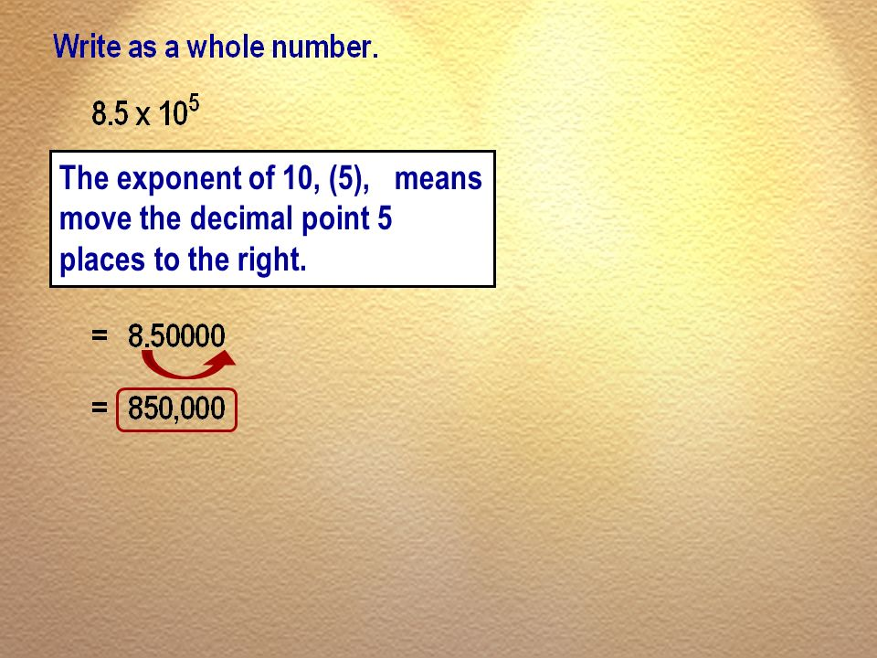 The exponent of 10, (5), means move the decimal point 5 places to the right.