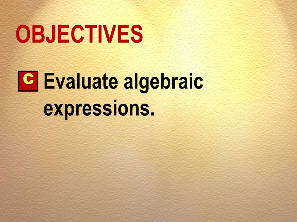 OBJECTIVES C Evaluate algebraic expressions.