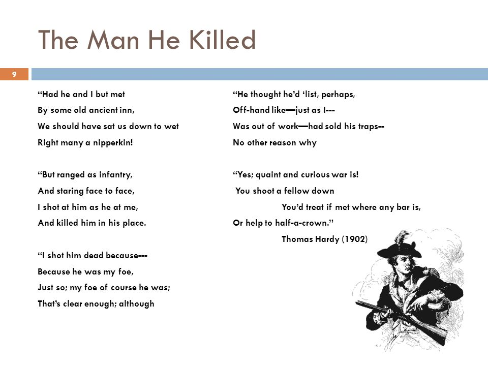 analysis the man he killed The man he killed ~thomas hardy had he and i but met by some old ancient inn, we should have sat us down to wet right many a nipperkin but ranged.