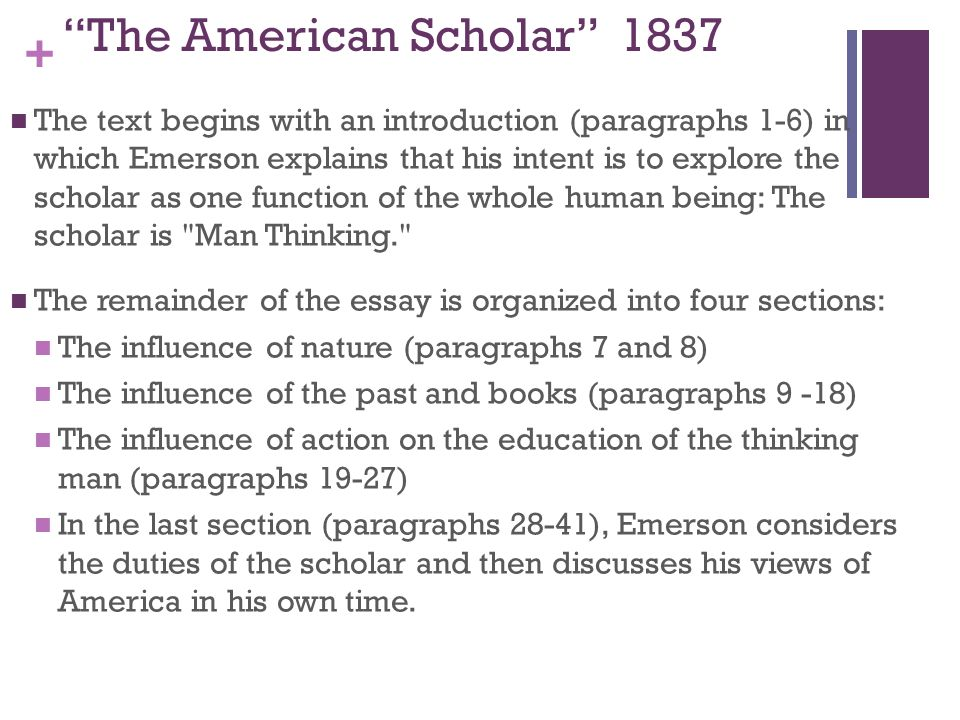 an analysis of the american sholar Essay about the degradation of women in american scholar 573 words | 3 pages the degradation of women in american scholar in the american scholar, ralph waldo emerson characterizes the nature of the american scholar in three categories: nature, books, and action.
