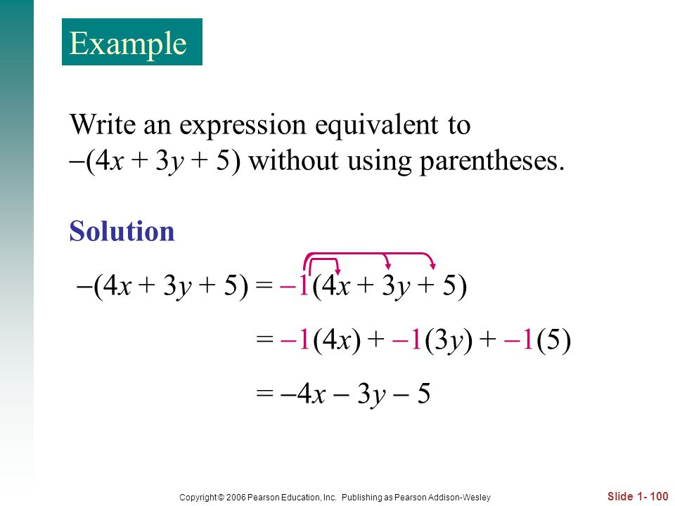 Example Write an expression equivalent to (4x + 3y + 5) without using parentheses. Solution. (4x + 3y + 5) = 1(4x + 3y + 5)
