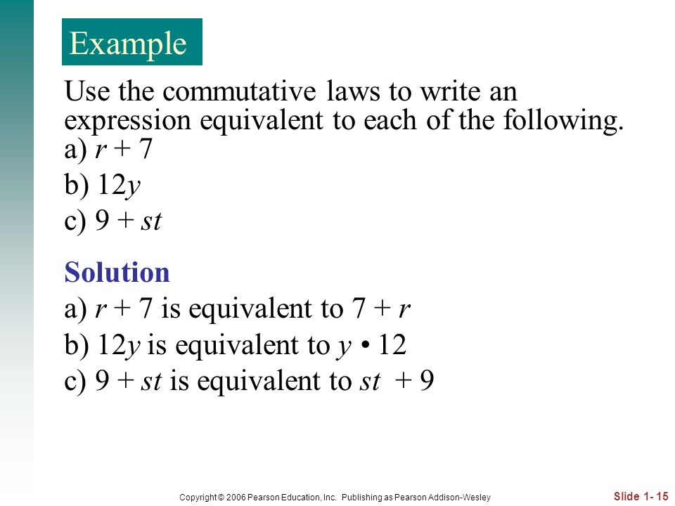 Example Use the commutative laws to write an expression equivalent to each of the following. a) r + 7.