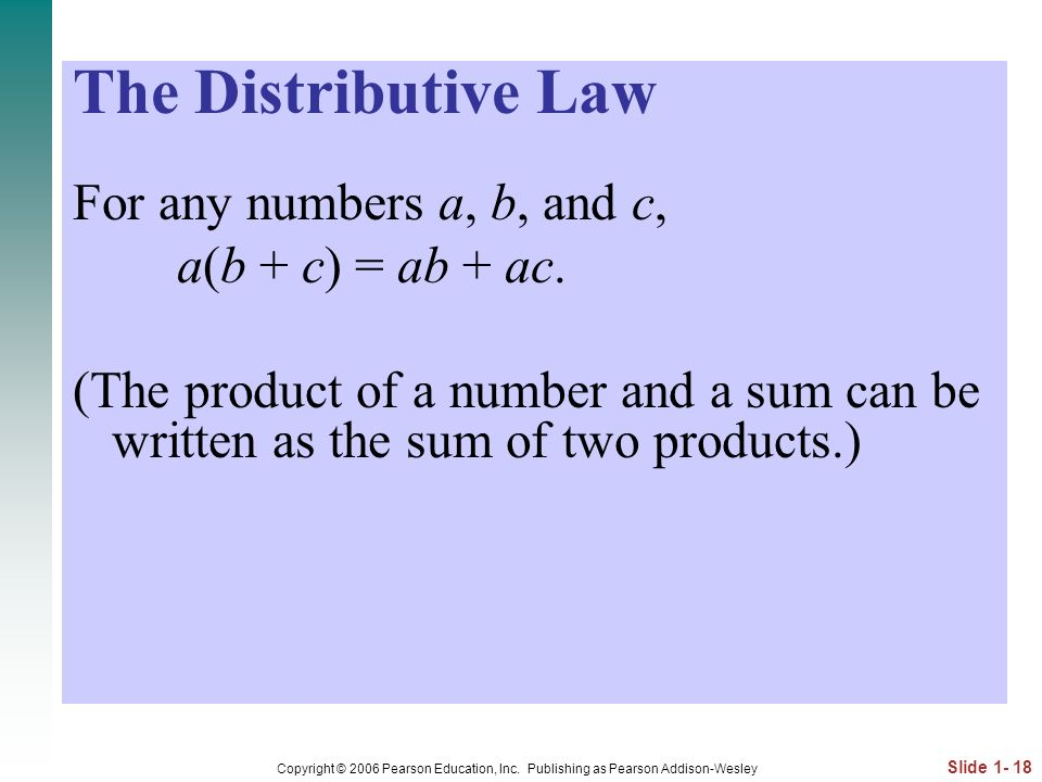 The Distributive Law For any numbers a, b, and c, a(b + c) = ab + ac.