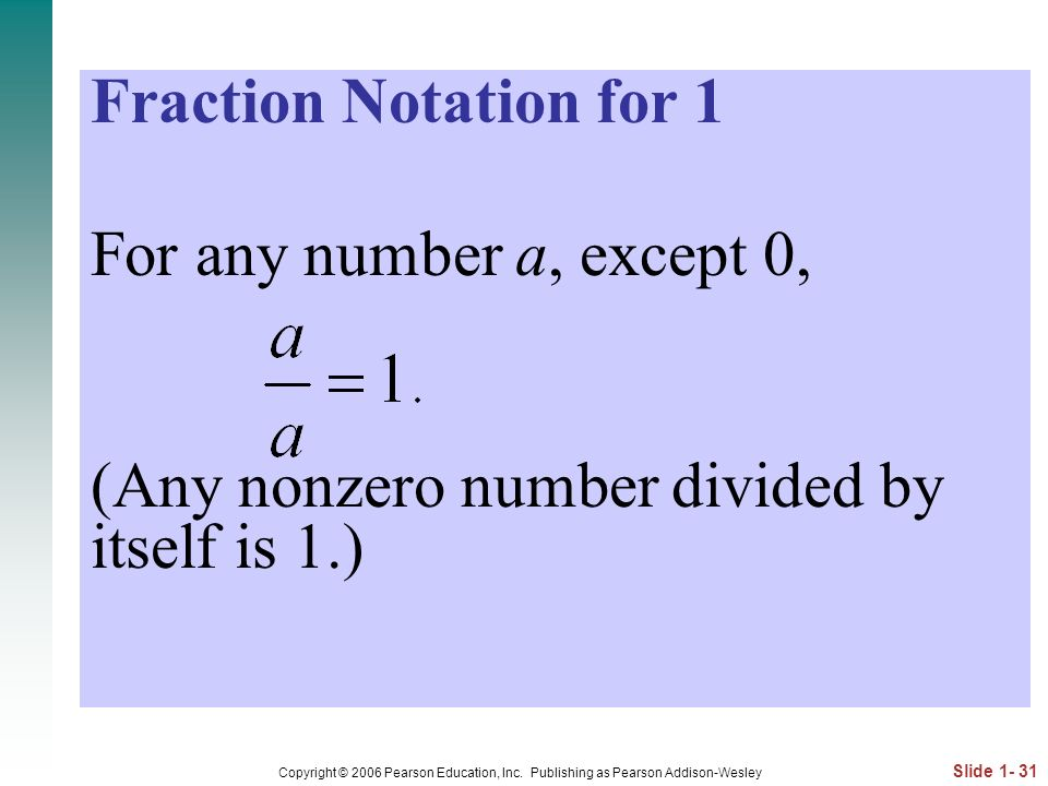 (Any nonzero number divided by itself is 1.)