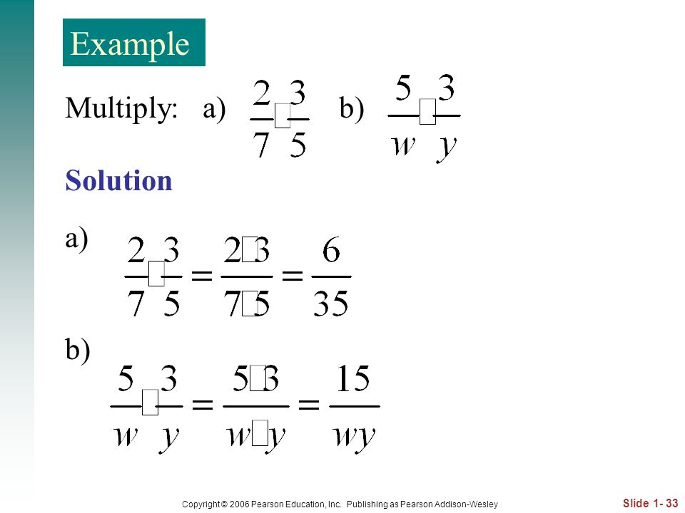 Example Multiply: a) b) Solution a) b)