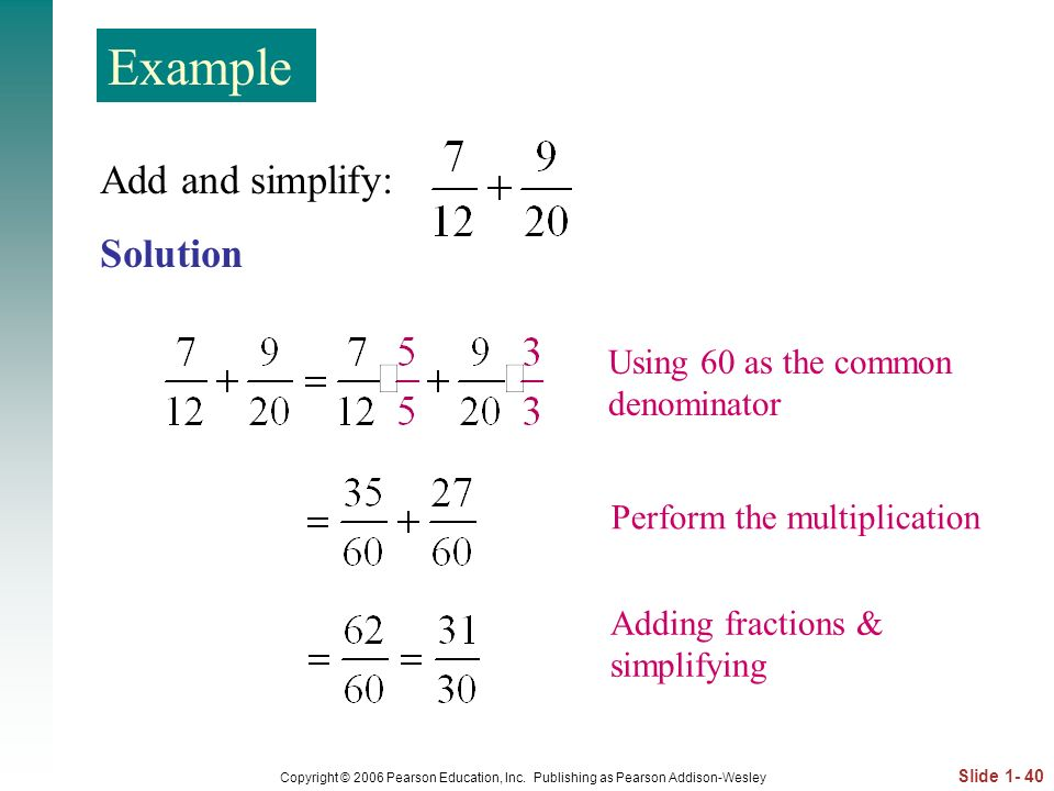 Example Add and simplify: Solution Using 60 as the common denominator
