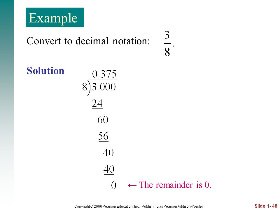 Example Convert to decimal notation: Solution ← The remainder is 0.