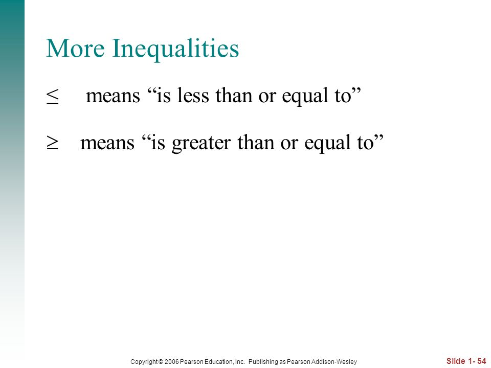 More Inequalities ≤ means is less than or equal to