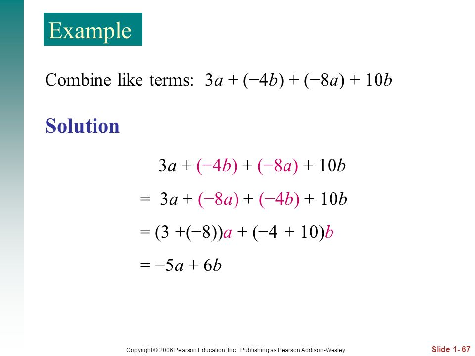Example Solution Combine like terms: 3a + (−4b) + (−8a) + 10b