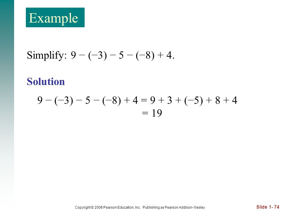 Example Simplify: 9 − (−3) − 5 − (−8) + 4. Solution