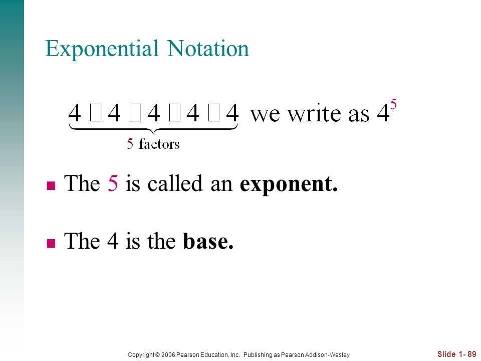 The 5 is called an exponent. The 4 is the base.