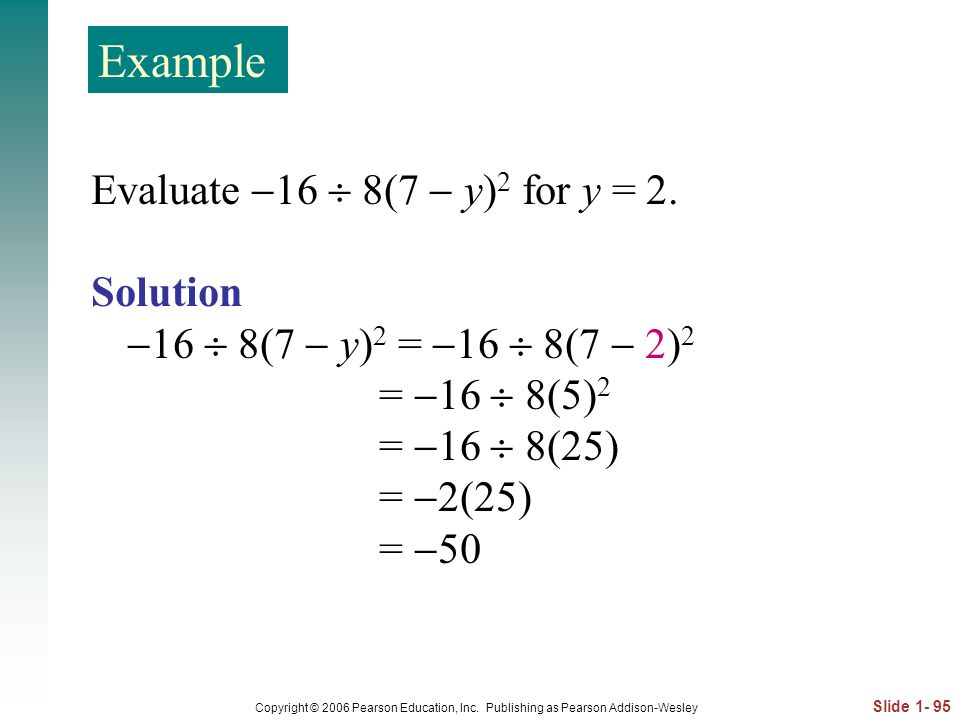 Example Evaluate 16  8(7  y)2 for y = 2. Solution
