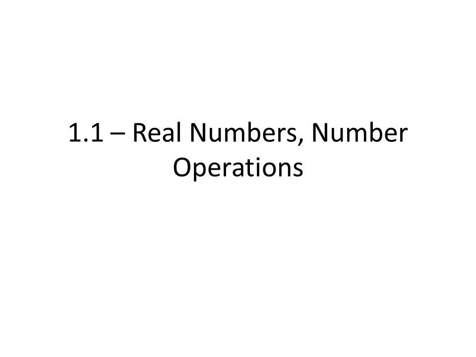 1.1 – Real Numbers, Number Operations